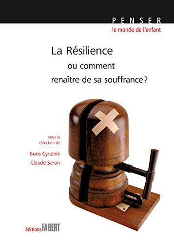 Résilience ou comment renaître de sa souffrance [nouvelle édition]: Cyrulnik, ...