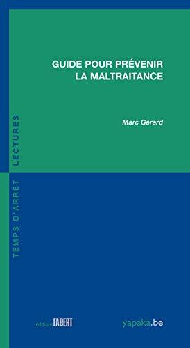 GUIDE POUR PREVENIR LA MALTRAITANCE: GERARD MARC