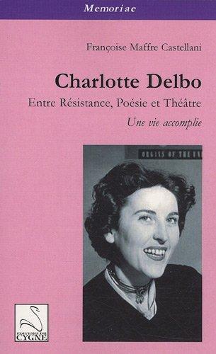 9782849241752: Charlotte Delbo : Entre résistance, poésie et théâtre : une vie accomplie