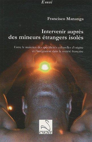 9782849241943: Intervenir aupr�s des mineurs �trangers isol�s : Entre le maintien des sp�cificit�s culturelles d'origine et l'int�gration dans la soci�t� fran�aise