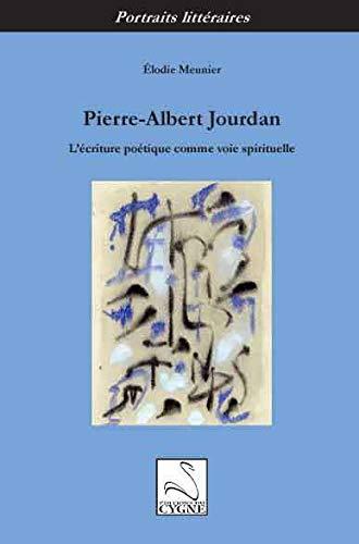 9782849243046: Pierre-Albert Jourdan : l'Ecriture Poetique Comme Voie Spirituelle