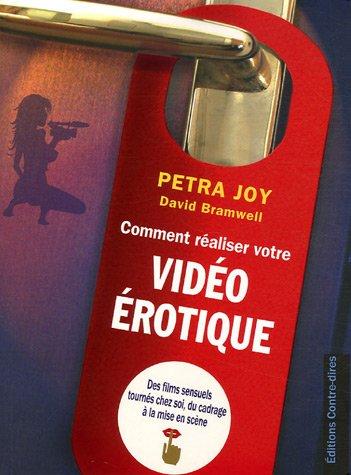 Comment réaliser votre vidéo érotique : Des: Joy, Petra, Bramwell,