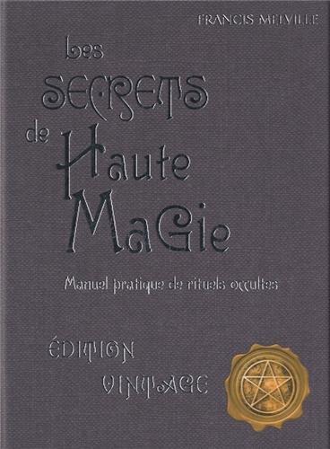 9782849332542: Les secrets de hautes magie : Manuel pratique de rituels occultes