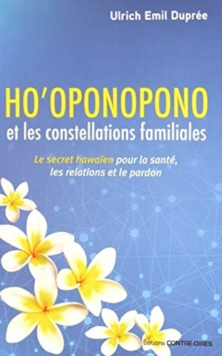 9782849333594: Ho'oponopono et les constellations familiales : Le secret hawaïen pour la santé, les relations et le pardon