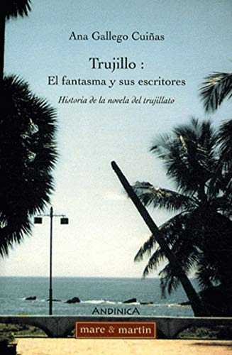 Trujillo : el fantasma y sus escritores (French Edition): Ana Gallego Cuiñas