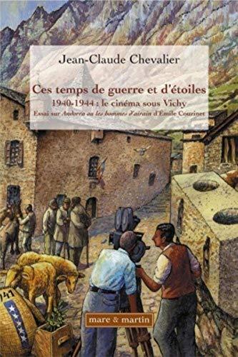 """""""ces temps de guerre et d'étoile ; 1940-1944 : le cinéma sous Vichy ; essai..."""