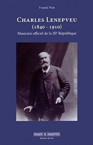 9782849341780: Charles Lenepveu (1840-1910) : Musicien officiel de la IIIe République