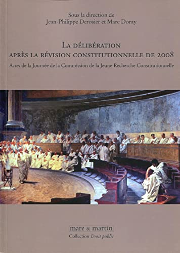 9782849341858: La d�lib�ration apr�s la r�vision constitutionnelle de 2008 : Actes de la Journ�e de la Commission de la Jeune Recherche Constitutionnelle