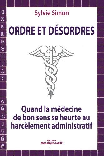 9782849390726: Ordres et désordres : quand la médecine de bon sens se heurte au harcèlement administratif