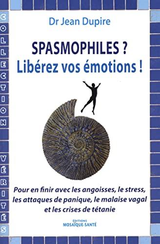 9782849391075: Spasmophiles, lib�rez vos �motions