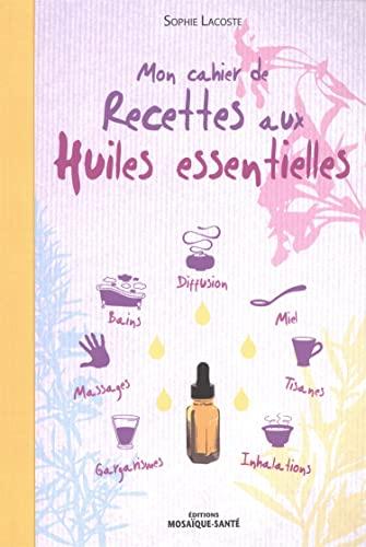MON CAHIER DE RECETTES HUILES ESSENTIELL: LACOSTE SOPHIE