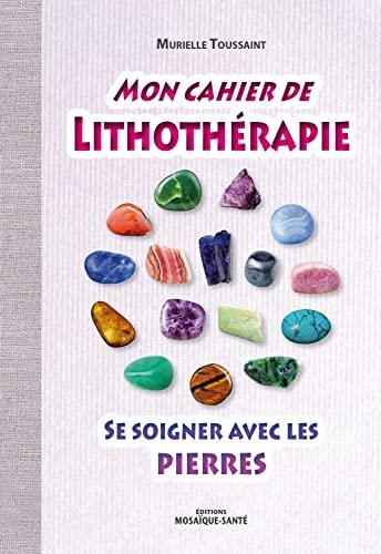 9782849391341: Mon cahier de lithothérapie : Se soigner avec les pierres