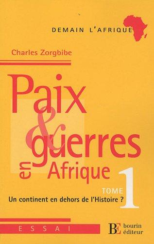 9782849411407: Paix et guerres en Afrique : Tome 1, Un continent en dehors de l'histoire ?