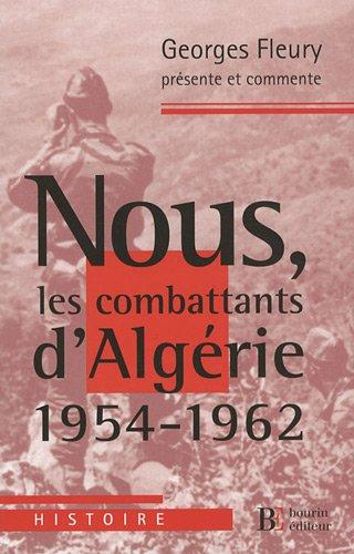 Nous, les combattants d'Algérie (1954-1962) (French Edition): Georges Fleury, ...