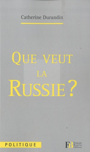 Que veut la Russie ? (French Edition) (284941199X) by Catherine Durandin
