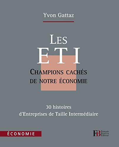 Les ETI, champions cachés de notre économie (French Edition): Yvon Gattaz