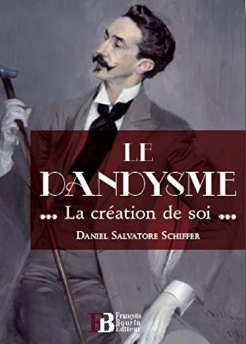 9782849412671: Le dandysme : La cr�ation de soi