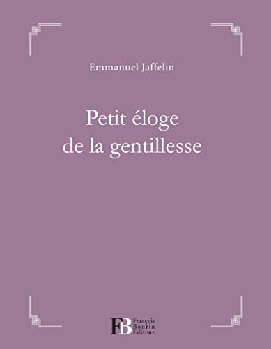 PETIT ÉLOGE DE LA GENTILLESSE: JAFFELIN EMMANUEL