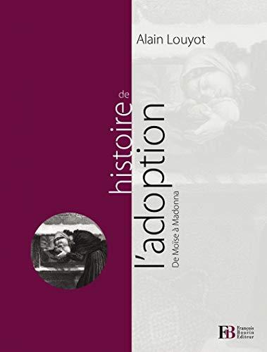 HISTOIRE DE L'ADOPTION DE MOÏSE À MADONNA: LOUYOT ALAIN