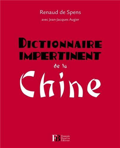 DICTIONNAIRE IMPERTINENT DE LA CHINE: SPENS RENAUD DE
