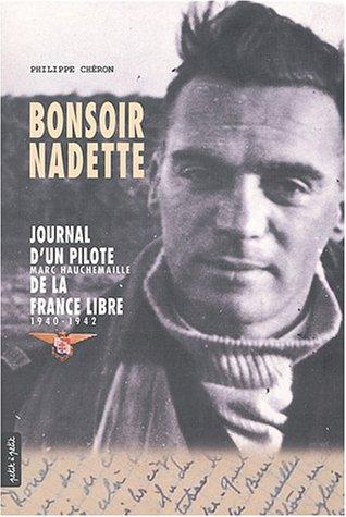 9782849490105: Bonsoir Nadette : Journal d'un pilote, Marc Hauchemaille, de la France Libre, 1940-1942