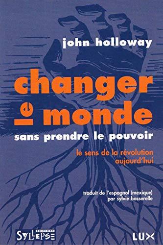 9782849501429: Changer le monde sans prendre le pouvoir : Le sens de la révolution aujourd'hui