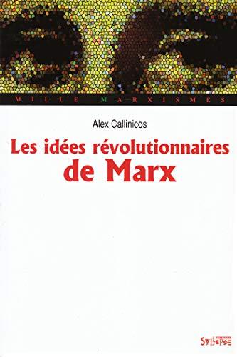IDÉES RÉVOLUTIONNAIRES DE KARL MARX (LES): CALLINICOS ALEX