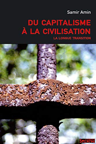 DU CAPITALISME À LA CIVILISATION : LA LONGUE TRANSITION: AMIN SAMIR