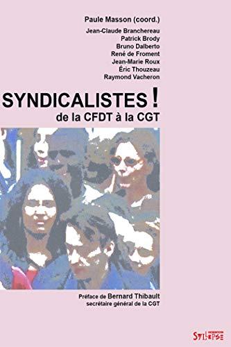 SYNDICALISTES : DE LA CFDT À LA CGT: BRANCHEREAU JEAN-CLAUDE