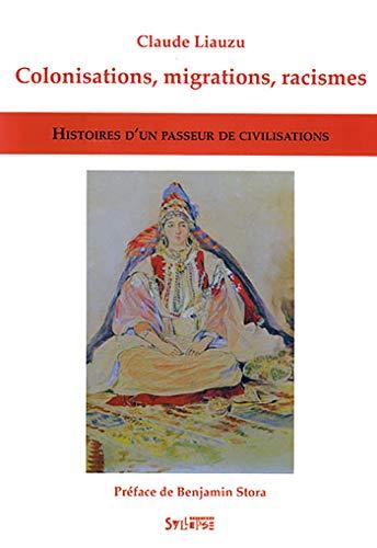 COLONISATIONS MIGRATIONS RACISMES : HISTOIRES D'UN PASSEUR DE CIVILISATIONS: LIAUZU CLAUDE