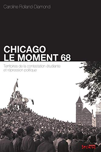 Chicago : le moment 68 (French Edition): Caroline Rolland-Diamond