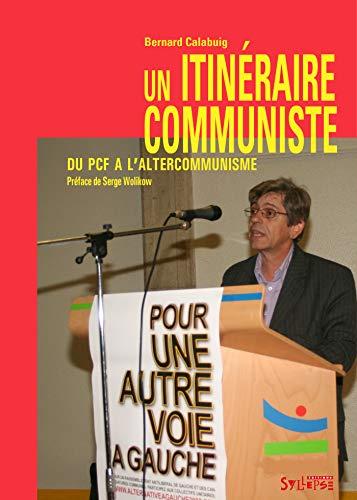 Un itinéraire communiste : Du PCF à l'altercommunisme: Bernard Calabuig