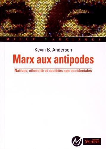 Marx aux antipodes : Nations, ethnicité et sociétés non occidentales