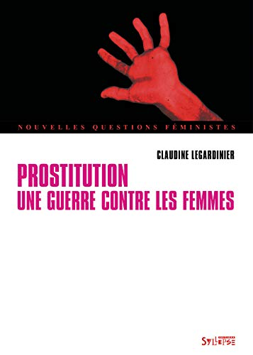 Prostitution : Une guerre contre les femmes: Legardinier, Claudine
