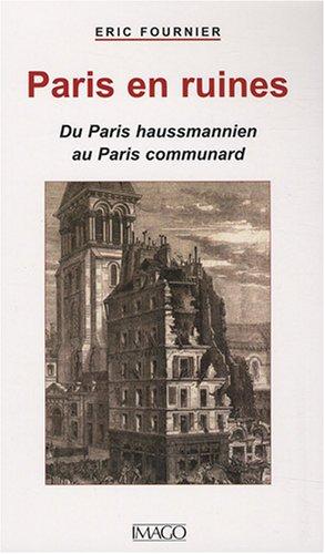 """""""Paris en ruines ; du Paris haussmannien au Paris communard"""": Eric Fournier"""