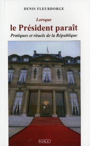 9782849521588: lorsque le président paraît ; pratiques et rituels de la République