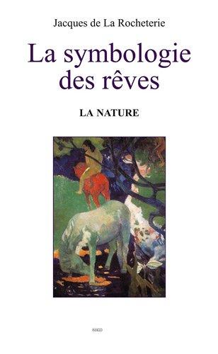 Symbologie des rêves (La): la nature [nouvelle édition]: La Rocheterie, Jacques de