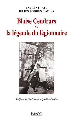 la légende du légionnaire ; Blaise Cendrars dans la Grande Guerre: Laurent; ...