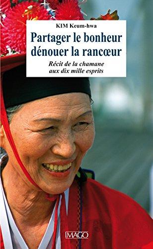 partager le bonheur, dénouer la rancoeur ; récit de Manshin, la chamane aux dix mille...