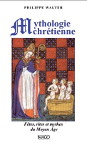 Mythologie chrétienne [nouvelle édition]: Walter, Philippe