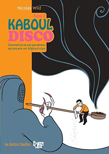 KABOUL DISCO T.02 : COMMENT JE NE SUIS PAS DEVENU OPIOMANE EN AFGHANISTAN: WILD NICOLAS