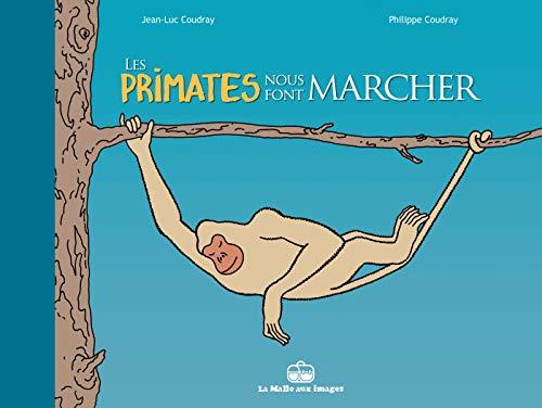 PRIMATES NOUS FONT MARCHER (LES): COUDRAY JEAN-LUC