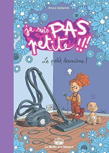 JE SUIS PAS PETITE T.02 : LE PETIT DEUXIÈME: DUHAMEL BRUNO