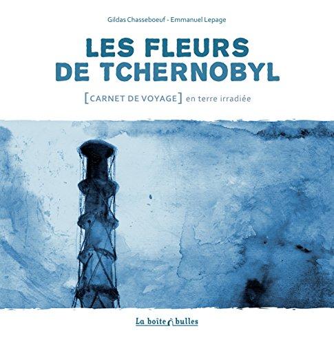 9782849531563: Les Fleurs de Tchernobyl: Carnet de voyage en terre irradiée (Les Carnets de la Boîte à bulles)