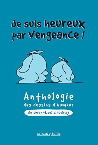 JE SUIS HEUREUX PAR VENGEANCE : ANTHOLOGIE DES DESSINS D'HUMOUR DE JEAN-LUC COUDRAY: COUDRAY ...