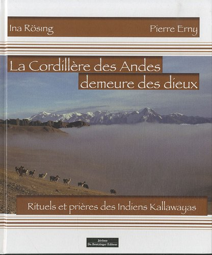 LA CORDILLIERE DES ANDES - DEMEURE DES DIEUX: Ina R�sing, Pierre Erny