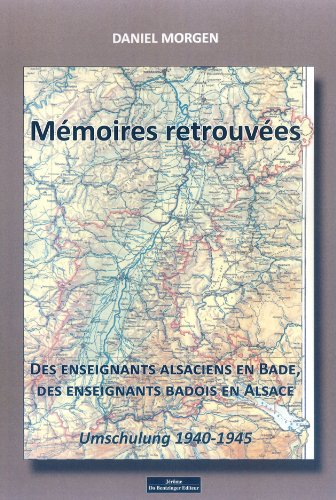 Memoires retrouvees - des enseignants alsaciens en bade, des enseignants badois en alsace ...