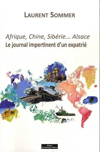 9782849604991: Afrique, Chine, Sibérie... Alsace : Le journal impertinent d'un expatrié