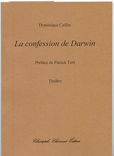 9782849621806: Dominique Caillat, la Confession de Darwin, Theatre