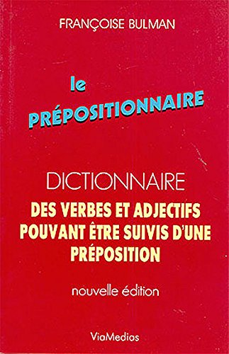 le prépositionnaire ; dictionnaire des verbes et adjectifs pouvant être suivis d'...